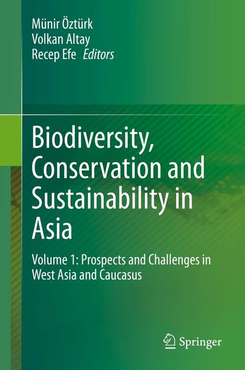 Biodiversity, Conservation and Sustainability in Asia: Volume 1: Prospects and Challenges in West Asia and Caucasus