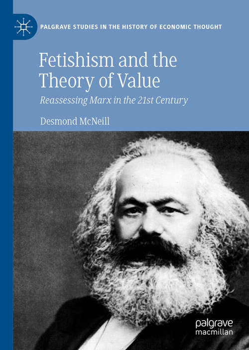 Fetishism and the Theory of Value: Reassessing Marx in the 21st Century (Palgrave Studies in the History of Economic Thought)
