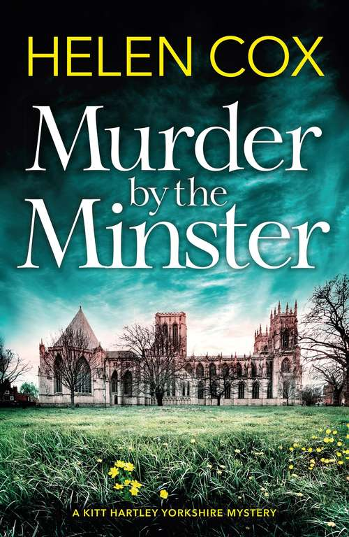 Murder by the Minster: the most exciting new cosy mystery summer read for 2019 (The\kitt Hartley Yorkshire Mysteries Ser.)
