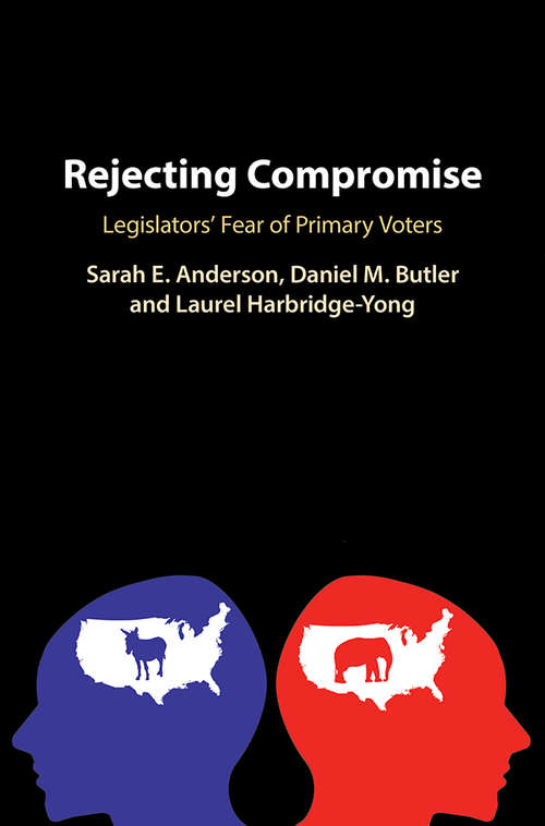 Rejecting Compromise: Legislators' Fear of Primary Voters