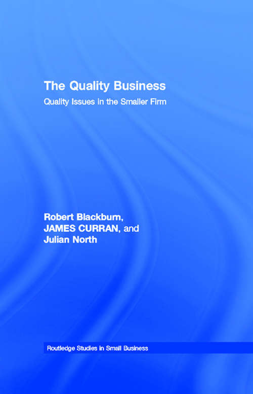 The Quality Business: Quality Issues in the Smaller Firm (Routledge Studies in Small Business)