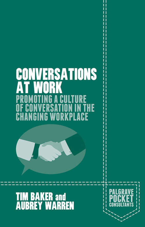 Conversations at Work: Promoting a Culture of Conversation in the Changing Workplace (Palgrave Pocket Consultants)