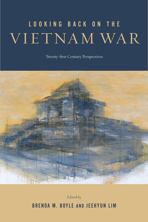 Looking Back on the Vietnam War: Twenty-first-Century Perspectives