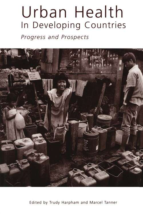 Urban Health in Developing Countries: Progress and Prospects (Urban Management Programme Ser. #No. 6)