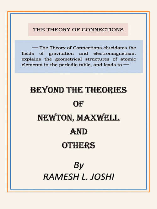 Beyond The Theories of Newton, Maxwell and others