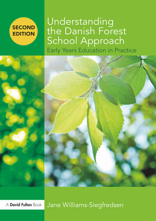 Understanding the Danish Forest School Approach: Early Years Education in Practice (Understanding the… Approach)