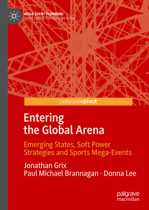 Entering the Global Arena: Emerging States, Soft Power Strategies and Sports Mega-Events (Mega Event Planning)