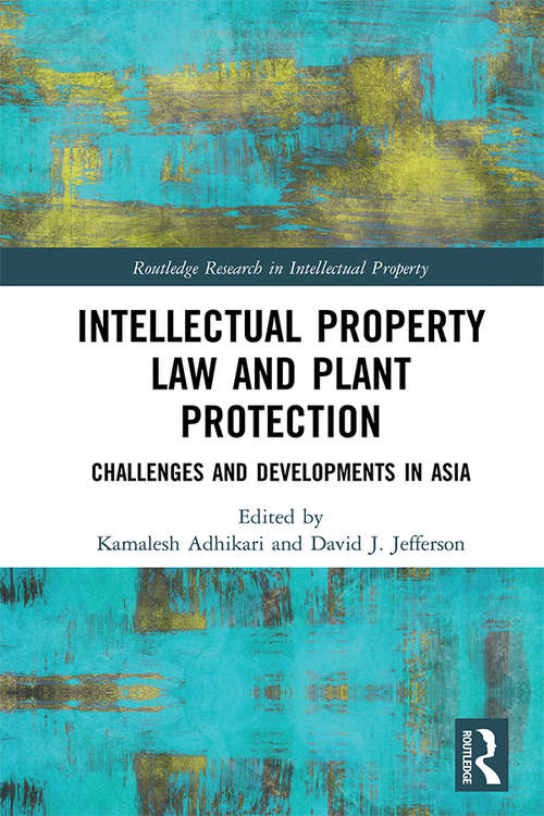 Intellectual Property Law and Plant Protection: Challenges and Developments in Asia (Routledge Research in Intellectual Property)