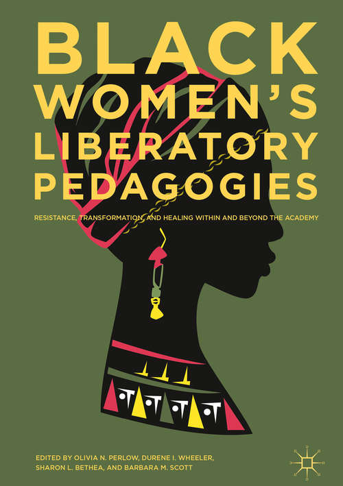 Black Women's Liberatory Pedagogies: Resistance, Transformation, and Healing Within and Beyond the Academy