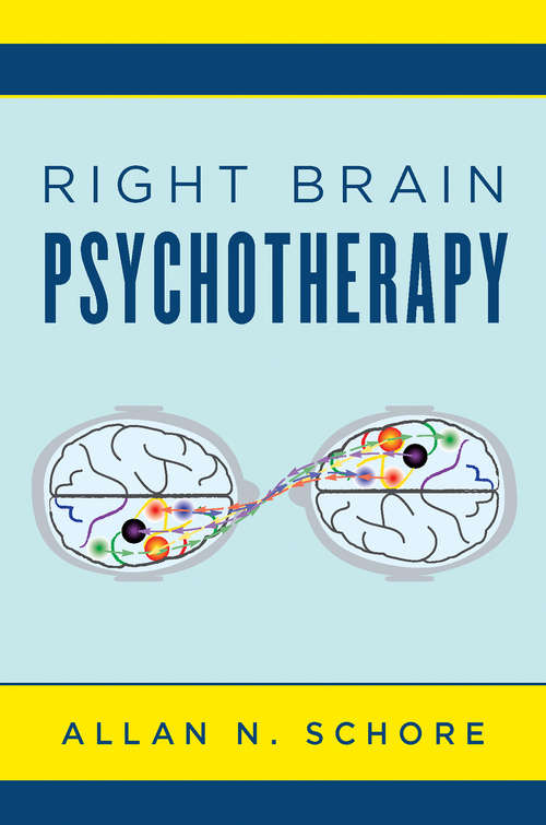 Right Brain Psychotherapy (Norton Series on Interpersonal Neurobiology #0)
