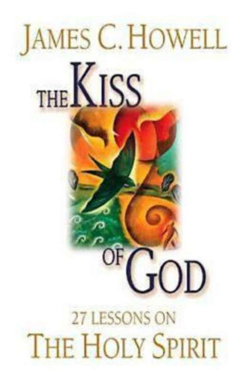 The Kiss of God: 27 Lessons on the Holy Spirit
