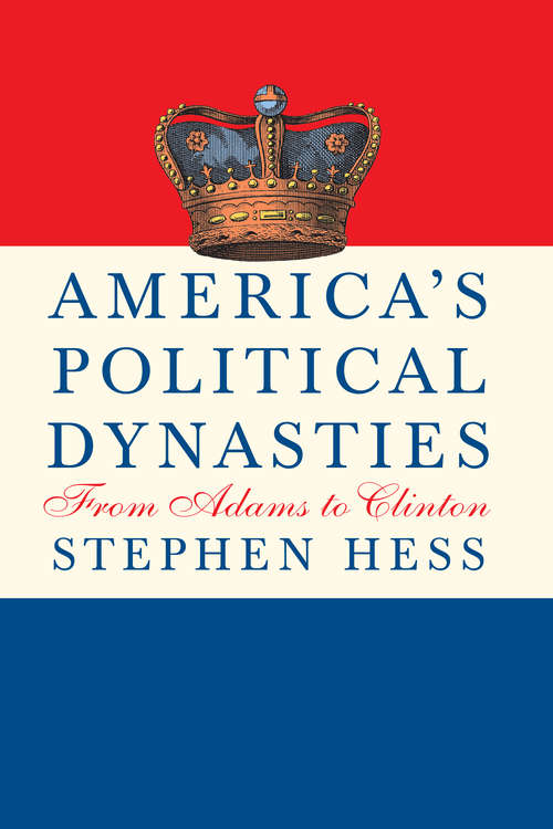 Americas Political Dynasties: From Adams to Clinton