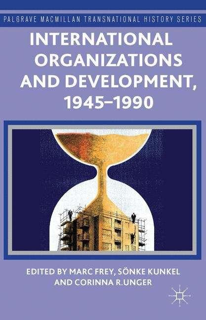 International Organizations and Development, 1945–1990
