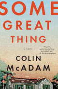 Some Great Thing: A Novel