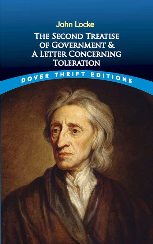 The Second Treatise of Government and A Letter Concerning Toleration (Dover Thrift Editions Ser.)
