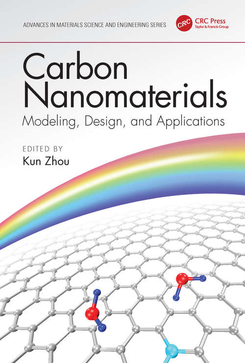 Carbon Nanomaterials: Modeling Design And Applications (Advances in Materials Science and Engineering)