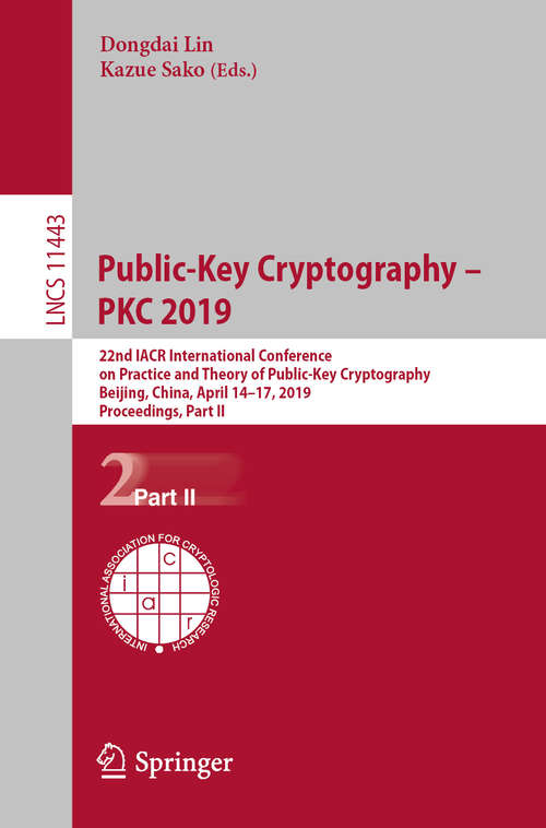 Public-Key Cryptography – PKC 2019: 22nd IACR International Conference on Practice and Theory of Public-Key Cryptography, Beijing, China, April 14-17, 2019, Proceedings, Part II (Lecture Notes in Computer Science #11443)