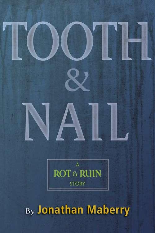 Tooth & Nail: A Rot & Ruin Story (Rot & Ruin)