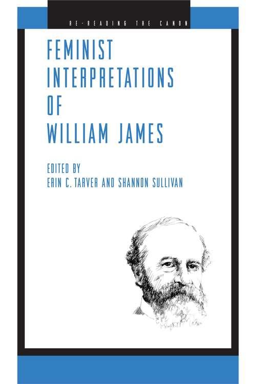 Feminist Interpretations of William James (Re-Reading the Canon)