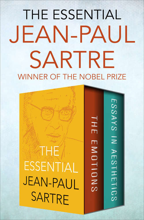 The Essential Jean-Paul Sartre: The Emotions and Essays in Aesthetics