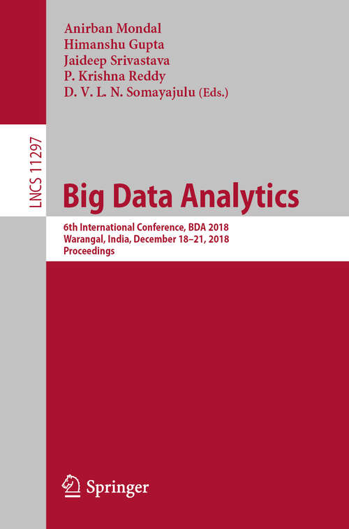 Big Data Analytics: 6th International Conference, BDA 2018, Warangal, India, December 18–21, 2018, Proceedings (Lecture Notes in Computer Science #11297)