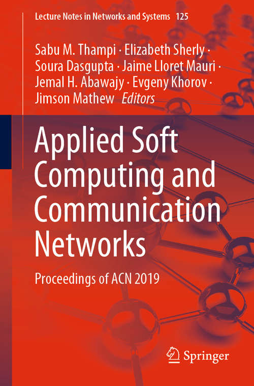 Applied Soft Computing and Communication Networks: Proceedings of ACN 2019 (Lecture Notes in Networks and Systems #125)