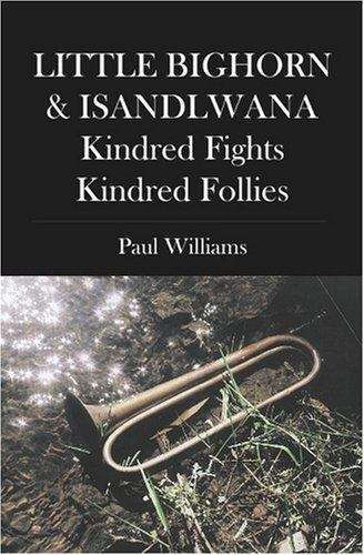 Little Bighorn & Isandlwana: Kindred Fights, Kindred Follies