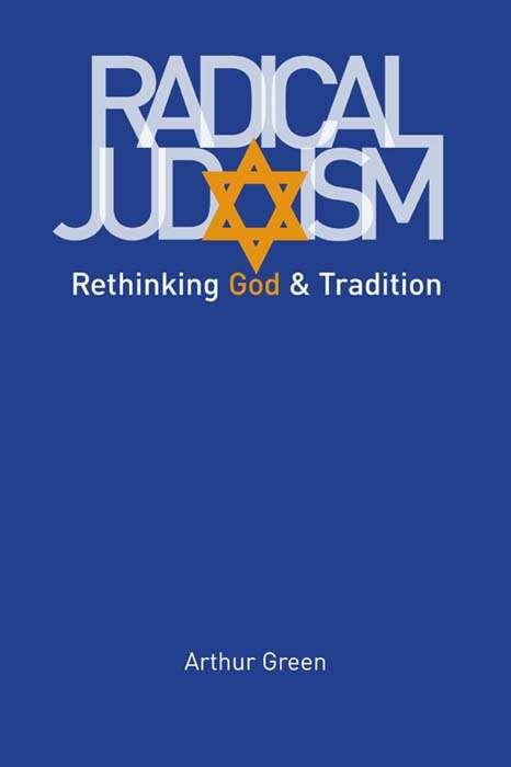 Radical Judaism: Rethinking God and Tradition