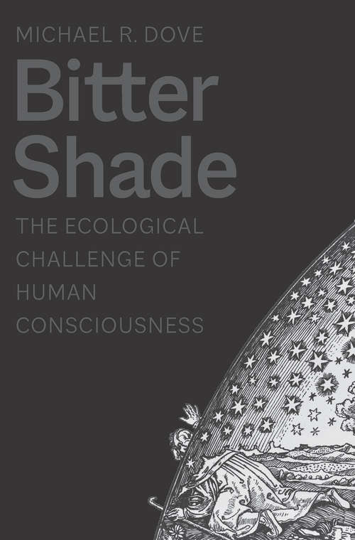 Bitter Shade: The Ecological Challenge of Human Consciousness (Yale Agrarian Studies Series)