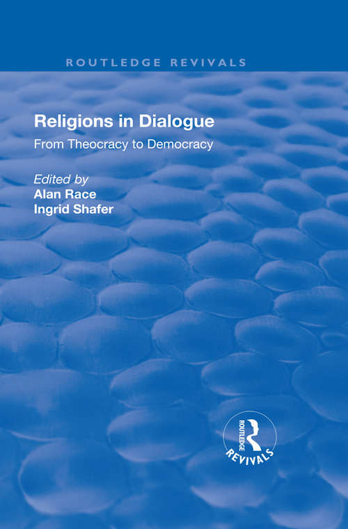 Religions in Dialogue: From Theocracy to Democracy (Routledge Revivals)