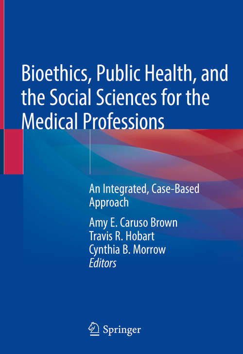 Bioethics, Public Health, and the Social Sciences for the Medical Professions: An Integrated, Case-Based Approach