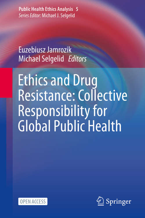 Ethics and Drug Resistance: Collective Responsibility for Global Public Health (Public Health Ethics Analysis #5)