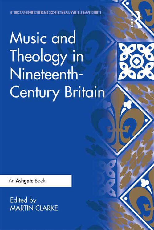 Music and Theology in Nineteenth-Century Britain (Music in Nineteenth-Century Britain)