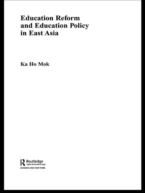 Education Reform and Education Policy in East Asia (Routledge Advances in Asia-Pacific Studies #Vol. 10)