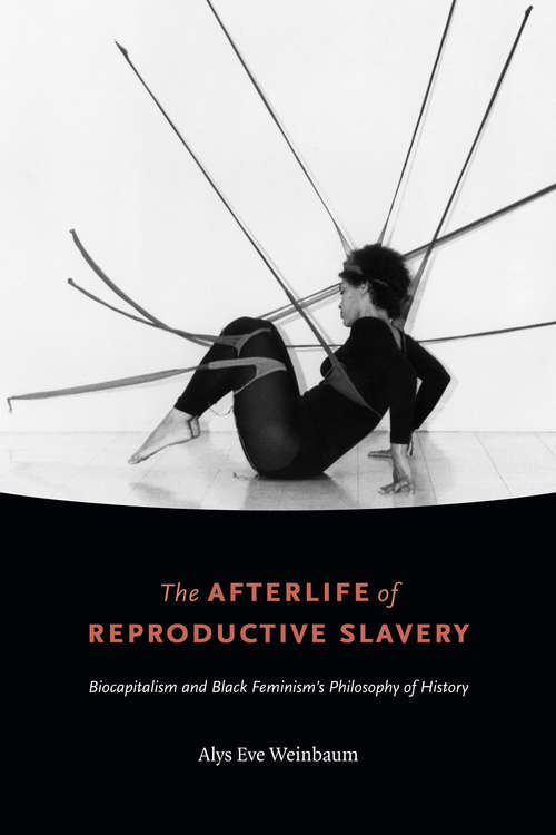 The Afterlife of Reproductive Slavery: Biocapitalism and Black Feminism's Philosophy of History