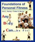 Foundations of Personal Fitness: Any Body Can... Be Fit!