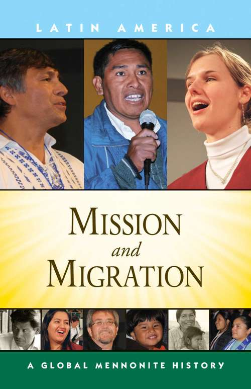 Mission and Migration: A Global Mennonite History (Global Mennonite History: Asia Ser.)