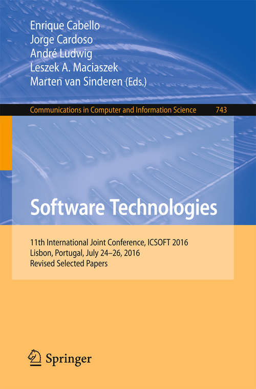 Software Technologies: 11th International Joint Conference, ICSOFT 2016, Lisbon, Portugal, July 24-26, 2016, Revised Selected Papers (Communications in Computer and Information Science #743)