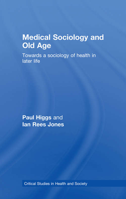 Medical Sociology and Old Age: Towards a sociology of health in later life (Critical Studies in Health and Society)
