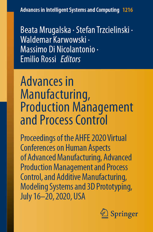 Advances in Manufacturing, Production Management and Process Control: Proceedings of the AHFE 2020 Virtual Conferences on Human Aspects of Advanced Manufacturing, Advanced Production Management and Process Control, and Additive Manufacturing, Modeling Systems and 3D Prototyping, July 16–20, 2020, USA (Advances in Intelligent Systems and Computing #1216)