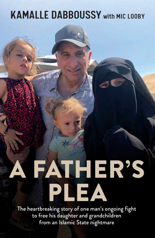 A Father's Plea: The Heartbreaking Story Of One Man's Ongoing Fight To Free His Daughter And Grandchildren From An Islamic State Nightmare