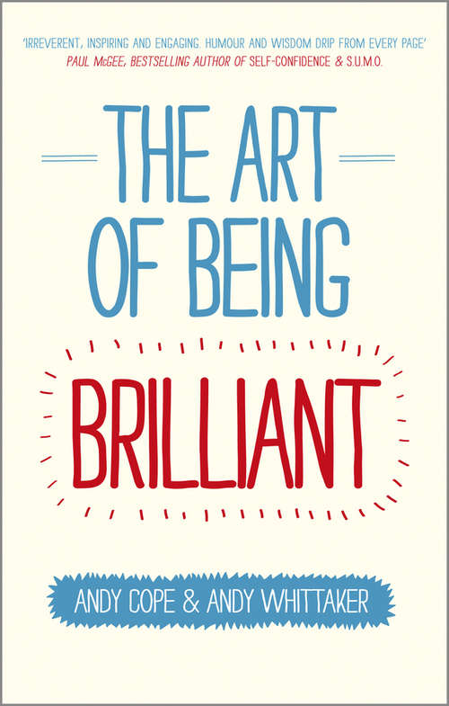 The Art of Being Brilliant: Transform Your Life by Doing What Works For You (Brilliant Ser.)