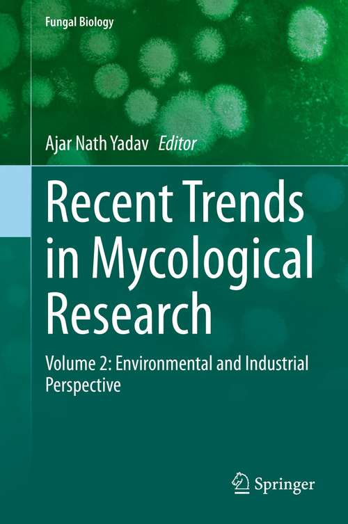 Recent Trends in Mycological Research: Volume 2: Environmental and Industrial Perspective (Fungal Biology)