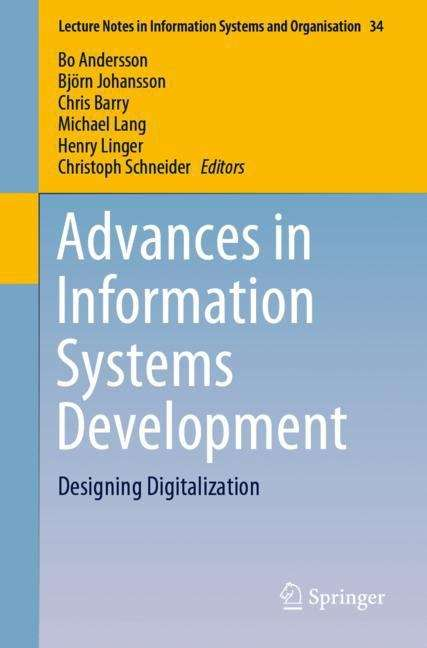 Advances in Information Systems Development: Designing Digitalization (Lecture Notes in Information Systems and Organisation #34)