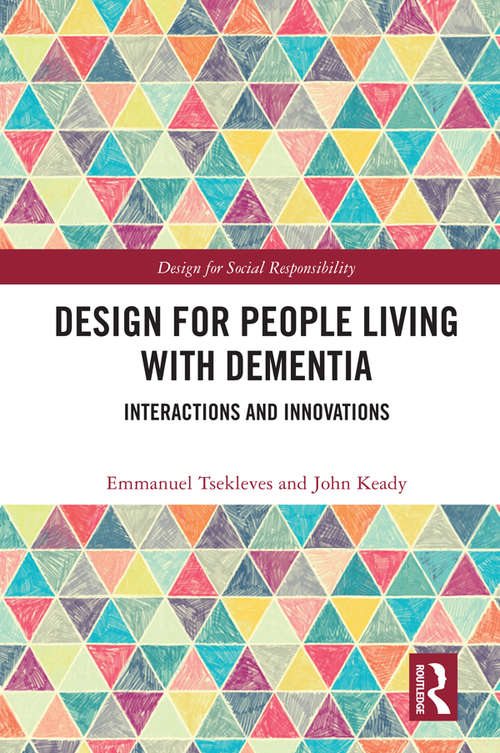 Design for People Living with Dementia: Interactions and Innovations (Design for Social Responsibility)