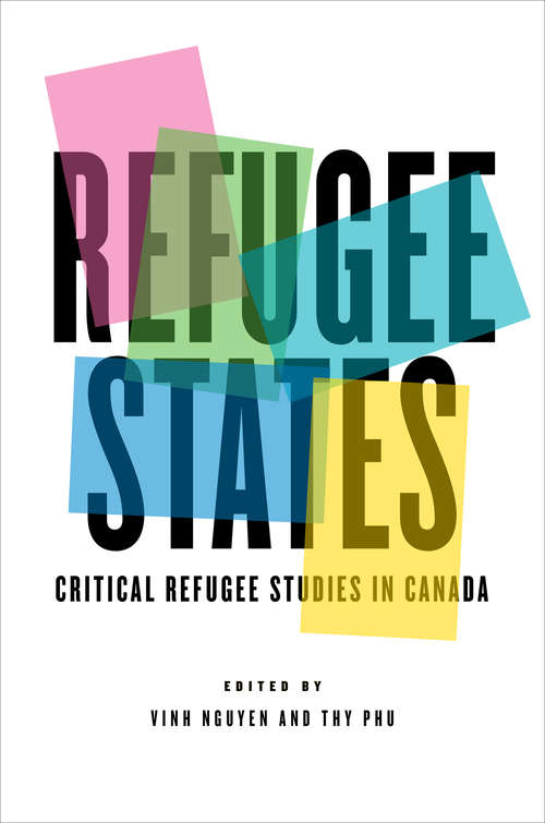 Refugee States: Critical Refugee Studies in Canada (Cultural Spaces)