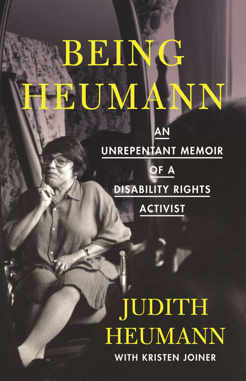 Collection sample book cover Being Heumann: An Unrepentant Memoir of a Disability Rights Activist by Judith Huemann and Kristen Joiner
