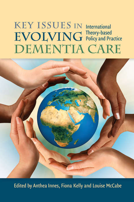 Key Issues in Evolving Dementia Care: International Theory-based Policy and Practice