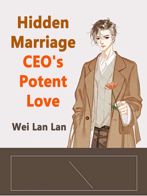 Hidden Marriage CEO's Potent Love: Volume 1 (Volume 1 #1)