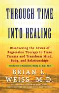 Through Time Into Healing: Discovering the Power of Regression Therapy to Erase Trauma and Transform Mind, Body, and Relationships (Vib Ser.)